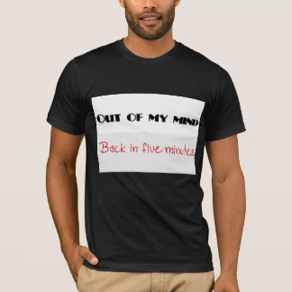 Out of my Mind!!! T-Shirt