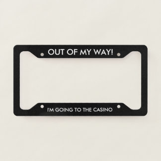 Out of My Way Casino Lover License Plate Frame