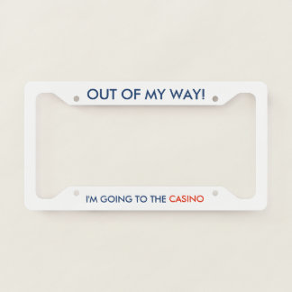 Out of My Way I'm Going to the Casino License Plate Frame