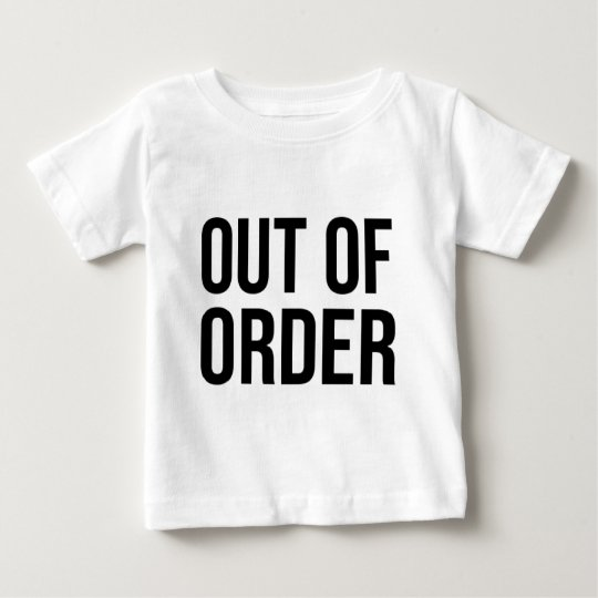 Out of Order Funny Humour Comedy Baby T-Shirt