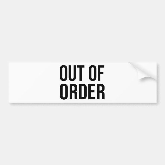 Out of Order Funny Humour Comedy Bumper Sticker