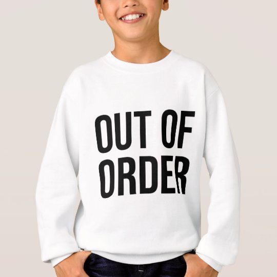 Out of Order Funny Humour Comedy Sweatshirt