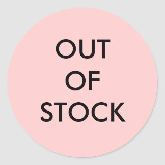 OUT OF STOCK ROUND STICKER