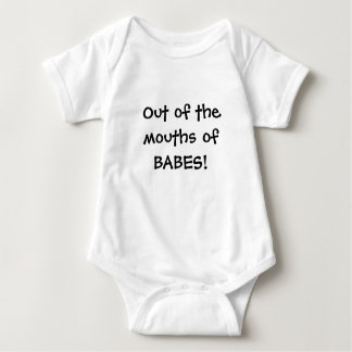 Out of the mouths of BABES! Baby Bodysuit