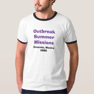 Outbreak Summer Missions, Ensenda, Mexico2006 T-Shirt