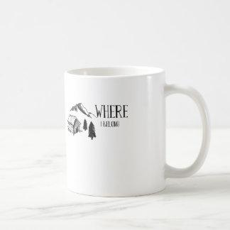 "Outdoor manly camping coffe mug ""Where I Belong"""