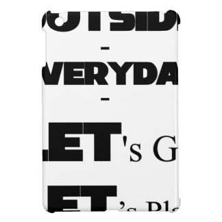 Outside - Everyday - Let's Go - Let's Play iPad Mini Covers