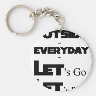 Outside - Everyday - Let's Go - Let's Play Keychain