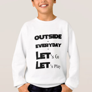 Outside - Everyday - Let's Go - Let's Play Sweatshirt