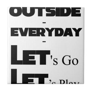 Outside - Everyday - Let's Go - Let's Play Tile