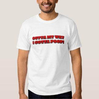 Outta My Way I Gotta Poop T-shirts