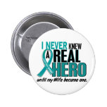 Ovarian Cancer NEVER KNEW A HERO 2 Wife Pinback Buttons