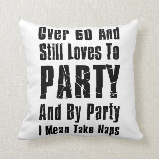 Over 60 And Still Loves To Party Nap Throw Pillow