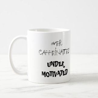 Over Caffeinated Under Motivated Funny Coffee Mug