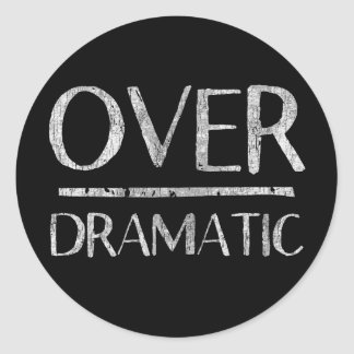 Over dramatic classic round sticker