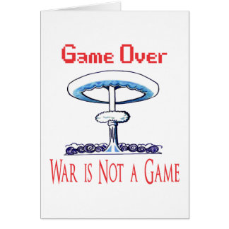 Over game, War is Not to Game Card