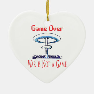 Over game, War is Not to Game Ceramic Ornament