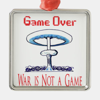 Over game, War is Not to Game Metal Ornament