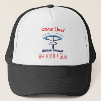 Over game, War is Not to Game Trucker Hat