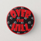 "Over the Hill ""40"" Button - 40th Birthday"