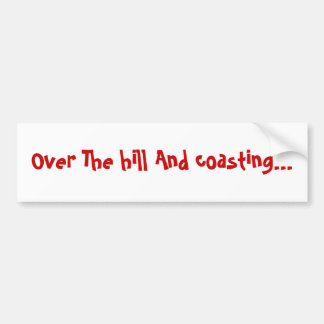 Over The hill And coasting... Bumper Sticker
