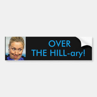 OVER THE HILL-ary Bumper Sticker