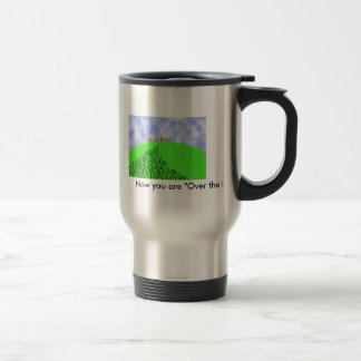 "Over the Hill Birthday, Now you are ""Over the H... 15 Oz Stainless Steel Travel Mug"