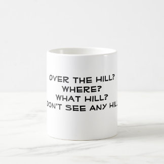 Over the Hill? Where? What Hill? I Don't See An... Coffee Mug