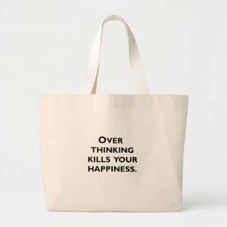 over thinking kills your happiness large tote bag
