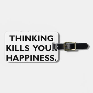 over thinking kills your happiness luggage tag