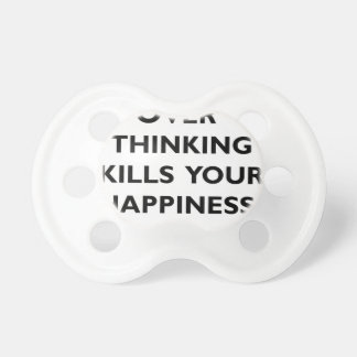 over thinking kills your happiness pacifiers