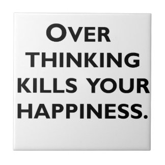 over thinking kills your happiness tile