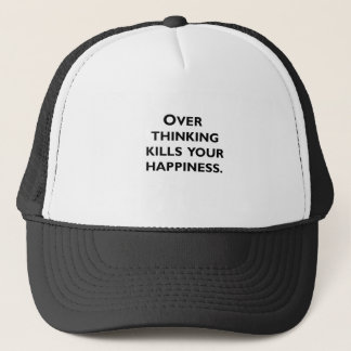 over thinking kills your happiness trucker hat