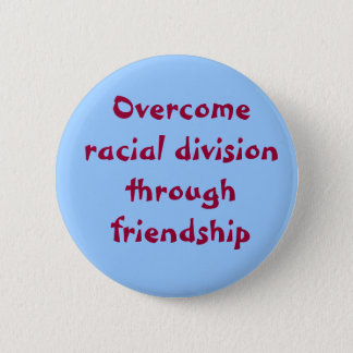 Overcome racial division through friendship 2 inch round button
