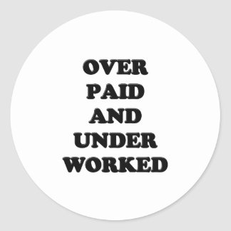 OVERPAID UNDER WORKED ROUND STICKER