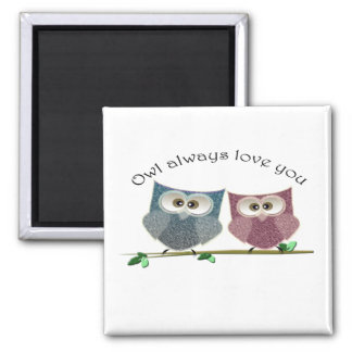 Owl always love you, cute Owls magnet