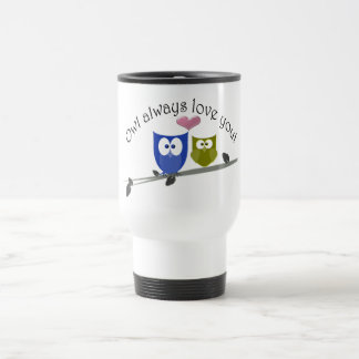 Owl always love you! travel mug