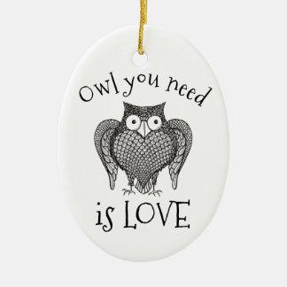 Owl you Need Ceramic Ornament