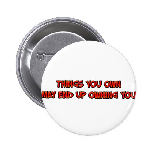 owning stuff pinback buttons