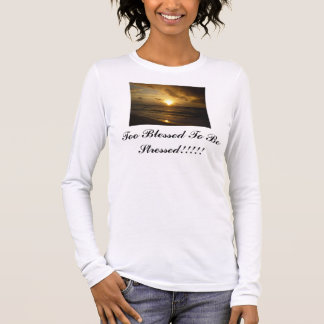 P5160149_1, Too Blessed To Be Stressed!!!!! Long Sleeve T-Shirt