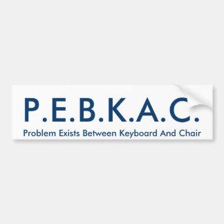 P.E.B.K.A.C. Bumper Sticker