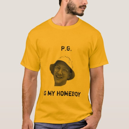P.G. IS MY HOMEBOY T-Shirt