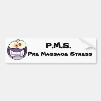 P.M.S. Pre Massage Stress Bumper Sticker