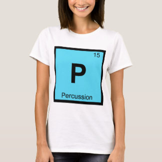 P - Percussion Chemistry Periodic Table Symbol T-Shirt