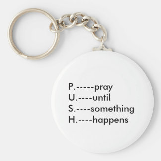P.-----prayU.----until S.----something H.----ha... Keychain