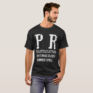 P R Two Little Letters That Make Every Runner T-Shirt