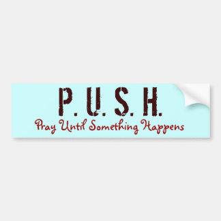 P. U. S. H., Pray Until Something Happens Bumper Sticker