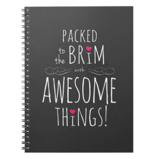Packed to the Brim with Awesome Things Notebooks