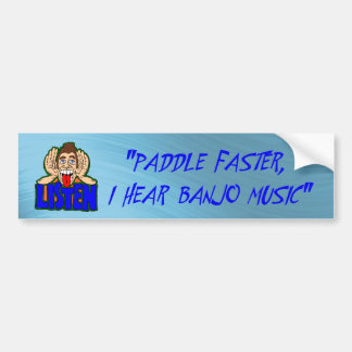 PADDLE FASTER I HEAR BANJO MUSIC-BUMPER STICKER