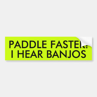 PADDLE FASTER! I HEAR BANJOS BUMPER STICKER